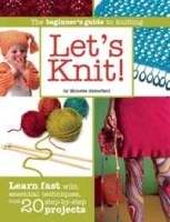 Let's Knit!: Learn Fast with Essential Techniques, Plus 20 Step-by-Step Projects артикул 726a.