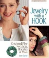 Jewelry with a Hook: Crocheted Fiber Necklaces, Bracelets & More (Lark Jewelry Book) артикул 728a.