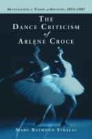 Dance Criticism of Arlene Croce: Articulating a Vision of Artistry, 1973-1987 артикул 730a.