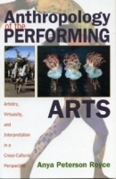 Anthropology of the Performing Arts: Artistry, Virtuosity, and Interpretation in Cross-Cultural Perspective : Artistry, Virtuosity, and Interpretation in Cross-Cultural Perspective артикул 731a.